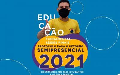 PROTOCOLO PARA O RETORNO SEMIPRESENCIAL 2021 –  ORIENTAÇÕES AOS (ÀS) ESTUDANTES E ÀS FAMÍLIAS FUNDAMENTAL SÉRIES FINAIS